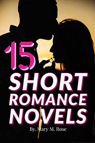 15 SHORT ROMANCE NOVELS: The Best Short Love Story Collections Everyone Should Read, Love Short Stories & Romantic Novels for Multiple Authors (Mashups Book 2)