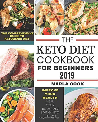 The Keto Diet Cookbook For Beginners 2019: 2.The Comprehensive Guide to Ketogenic Diet to Improve Your Health, Heal Your Body and Living Keto Lifestyle (28-Day Meal Plan Included)