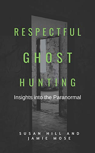 Respectful Ghost Hunting: Insights into the Paranormal