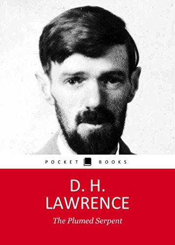 THE PLUMED SERPENT by D. H. Lawrence author of Sons and Lovers, The Rainbow, Women in Love and Lady Chatterley's Lover (Annotated)