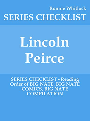 Lincoln Peirce - SERIES CHECKLIST - Reading Order of BIG NATE, BIG NATE COMICS, BIG NATE COMPILATION