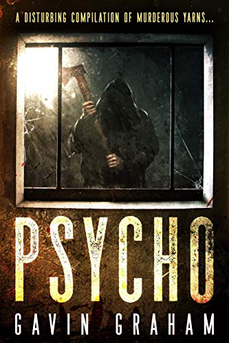Psycho: A disturbing compilation of murderous yarns (Short Story Compilations Book 2)