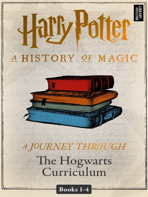 A History of Magic: A Journey Through the Hogwarts Curriculum (Harry Potter: A Journey Through, #1-4)
