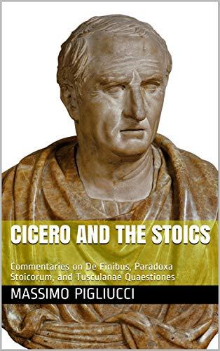 Cicero and the Stoics: Commentaries on De Finibus, Paradoxa Stoicorum, and Tusculanae Quaestiones