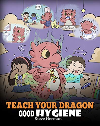 Teach Your Dragon Good Hygiene: Help Your Dragon Start Healthy Hygiene Habits. A Cute Children Story To Teach Kids Why Good Hygiene Is Important Socially and Emotionally. (My Dragon Books Book 32)