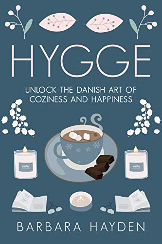 Hygge: Unlock the Danish Art of Coziness and Happiness