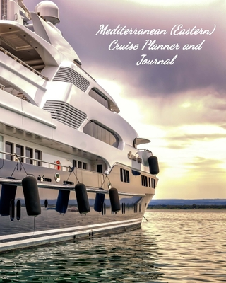 Mediterranean (Eastern) Cruise Planner and Journal: Notebook and Journal for Planning and Organizing Your Next five Cruising Adventures