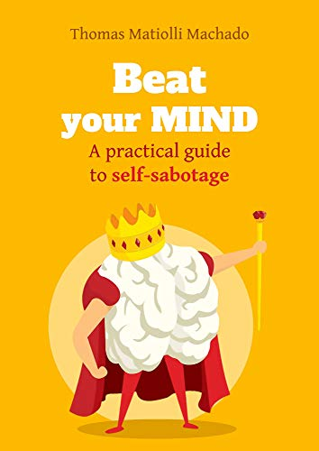 Beat Your Mind: A practical guide to self-sabotage