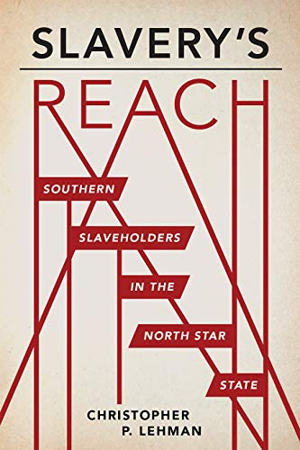 Slavery's Reach: Southern Slaveholders in the North Star State