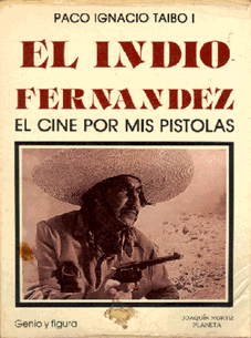 El Indio Fernández: el cine por mis pistolas