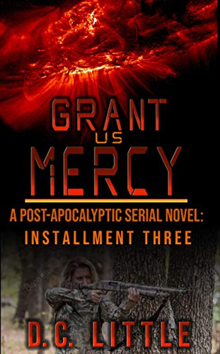 Grant Us Mercy: Installment Three: Post-Apocalyptic Survival Fiction
