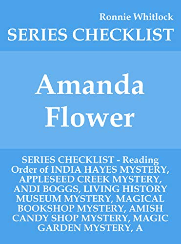 Amanda Flower - SERIES CHECKLIST - Reading Order of INDIA HAYES MYSTERY, APPLESEED CREEK MYSTERY, ANDI BOGGS, LIVING HISTORY MUSEUM MYSTERY, MAGICAL BOOKSHOP MYSTERY, AMISH CANDY SHOP MYSTER