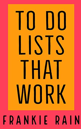 To Do Lists That Work: The To Do List Formula Used By The World's Most Successful People