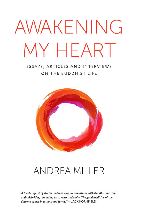 Awakening My Heart: Essays, Articles and Interviews on the Buddhist Life