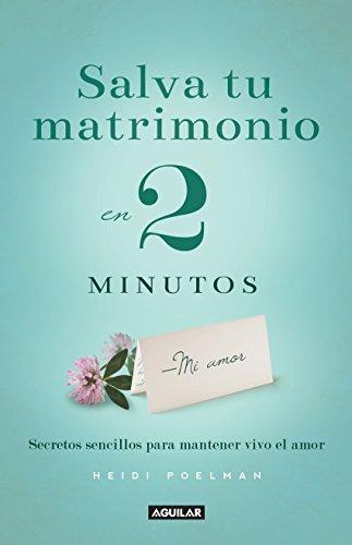 Salva tu matrimonio en 2 minutos: Secretos para mantener vivo el amor