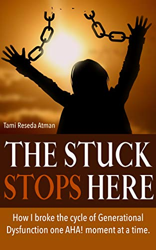 THE STUCK STOPS HERE: How I Broke The Cycle Of Generational Dysfunction One AHA! Moment At A Time.