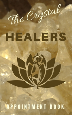The Crystal Healers Appointment Book: Energy Worker Handbook For Clients, Notes, Other Modalities Or Geologists Gift