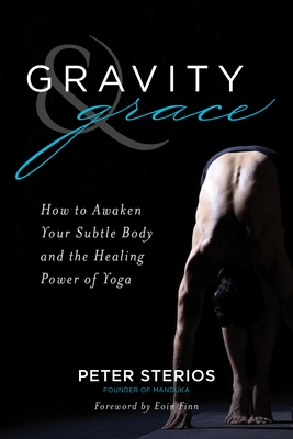 Gravity Grace: How to Awaken Your Subtle Body and the Healing Power of Yoga