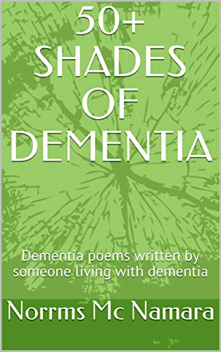 50+ SHADES OF DEMENTIA: Dementia poems written by someone living with dementia (Series Book 1)