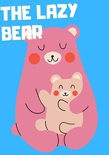 The lazy Bear: fun bedtime story for kids _ Great bedtime stories(Children's Book )_best short story for kids