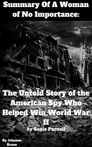 Summary Of A Woman of No Importance: The Untold Story of the American Spy Who Helped Win World War II by Sonia Purnell