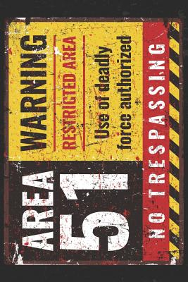 Area 51 Warning Restricted Area Use Of Deadly Force Authorized No Trespassing: Journal / 100 Blank Lined Pages Notebook / 6x9 Unique Composition Book
