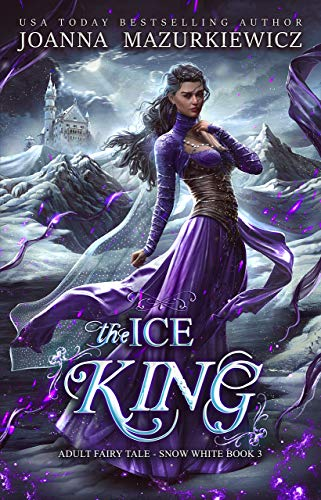 The Ice King: alpha male, magical fantasy (Adult Fairy Tale Romance, Snow White Book 3)