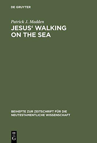Jesus' Walking on the Sea: An Investigation of the Origin of the Narrative Account (Beihefte zur Zeitschrift für die neutestamentliche Wissenschaft Book 81)