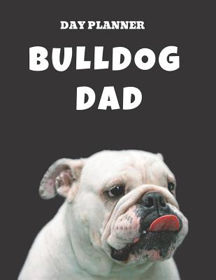 Undated, Blank Hourly Appointment Book For Daily Planning - Day Planner - Funny Bulldog Dad Cover Pic: Weekly Plan Notebook - Keep Track of Weeks Schedule, Meetings, Goals, Tasks Each Hour - Cute Dog Art