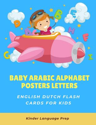 Baby Arabic Alphabet Posters Letters English Dutch Flash Cards for Kids: Easy learning visual frequency dictionary. Teaching beginners to read trace and write handwriting workbook with picture activity coloring books for babies, toddlers children and ESL.