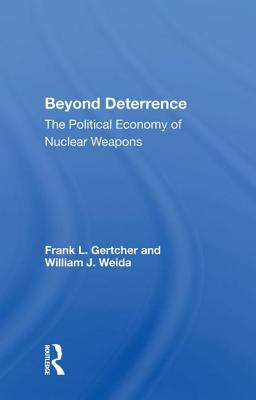 Beyond Deterrence: The Political Economy of Nuclear Weapons