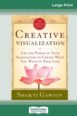 Creative Visualization: Use The Power of Your Imagination to Create What You Want In Your Life (16pt Large Print Edition)