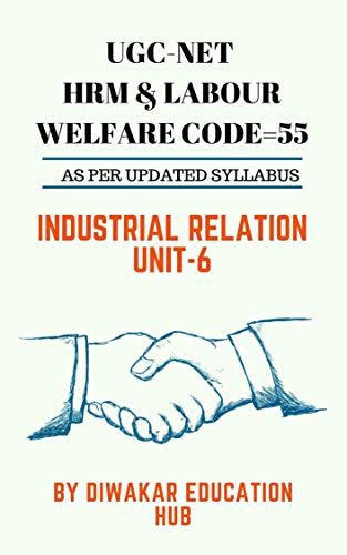 UGC-NET UNIT-6 INDUSTRIAL RELATION HRM & LABOUR WELFARE CODE-55: AS PER UPDATED SYLLABUS (BOOK WITH PRACTICE MCQ) (UGC- NET LABOUR WELFARE 1)