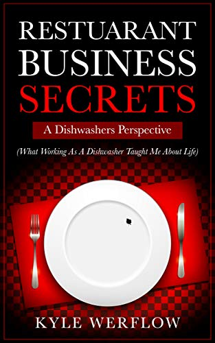 Restaurant Business Secrets: A Dishwasher's Perspective: What Working As A Dishwasher Taught Me About Life
