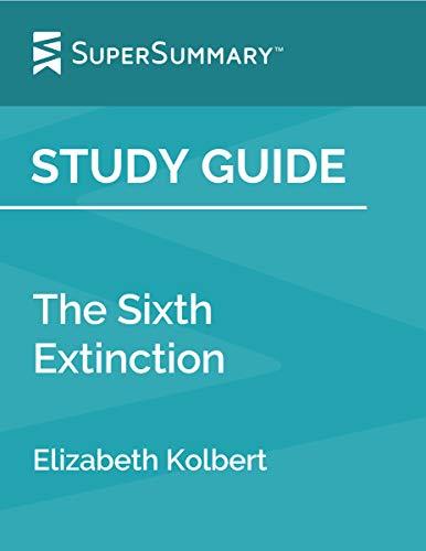 Study Guide: The Sixth Extinction by Elizabeth Kolbert