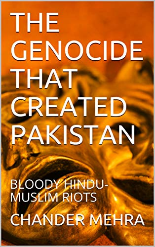 THE GENOCIDE THAT CREATED PAKISTAN: BLOODY HINDU-MUSLIM RIOTS