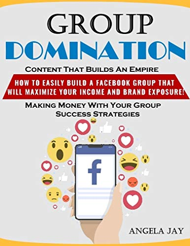 Group Domination : In this special report, I'll show you how to create a Facebook group destined for success. (Business & Money 3)
