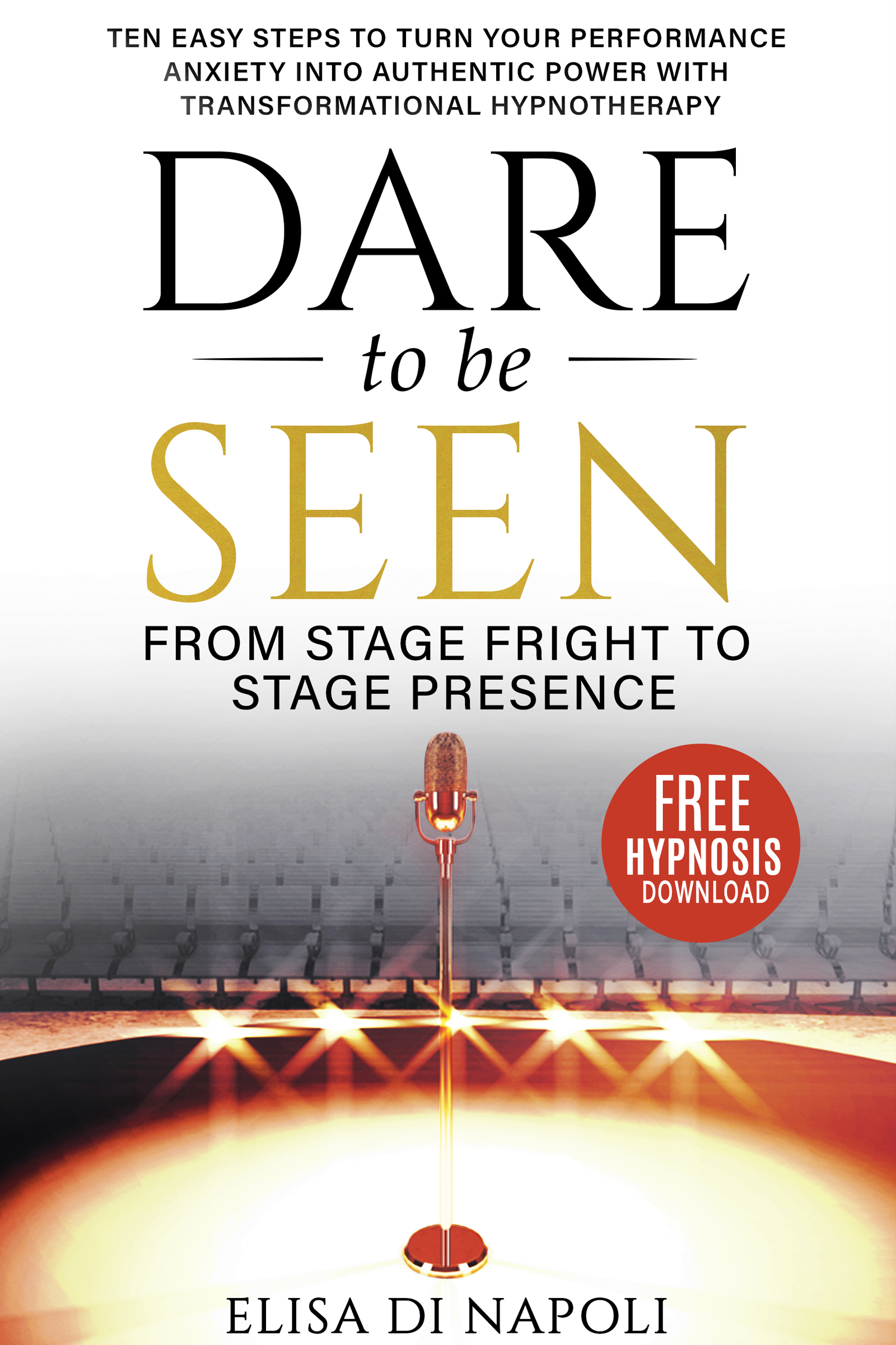 Dare To Be Seen: From Stage Fright to Stage Presence