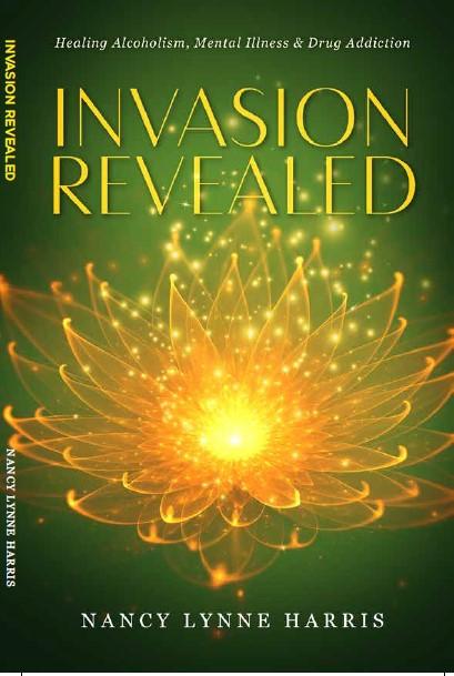 Invasion Revealed: Healing Alcoholism, Mental Illness & Drug Addiction