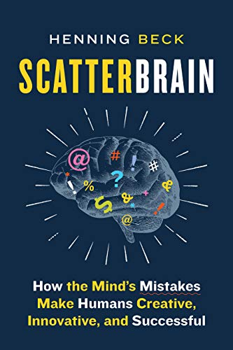 Scatterbrain: How the Mind's Mistakes Make Humans Creative, Innovative and Successful
