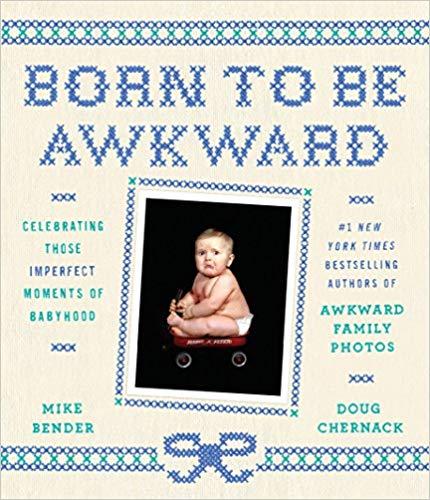 Born to Be Awkward: Celebrating Those Imperfect Moments of Babyhood