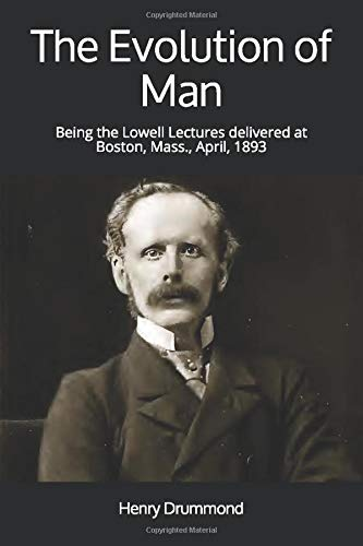 The Evolution of Man: Being the Lowell Lectures delivered at Boston, Mass., April, 1893