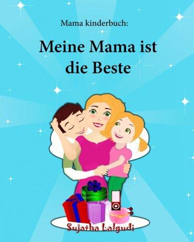 Mama kinderbuch: Meine Mama ist die Beste: Liebste mama der welt, kinderbücher ab 5 jahre, Bilderbuch , Mama bilderbuch, Muttertag ... - Childrens books in German) (Volume 5)