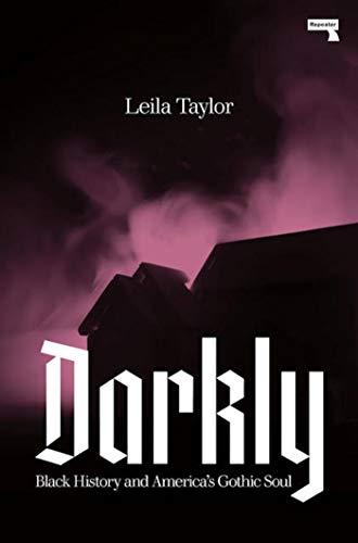 Darkly: Black History and America's Gothic Soul