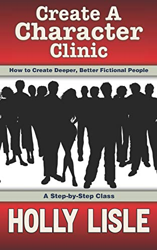 Create A Character Clinic: Creating Deeper, Better Fictional People: A Step-By Step Course