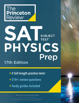Princeton Review SAT Subject Test Physics Prep, 17th Edition: Practice Tests + Content Review + Strategies & Techniques
