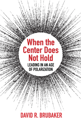 When the Center Does Not Hold: Leading in an Age of Polarization