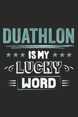 Duathlon Is My Lucky Word: Funny Cool Duathlon Journal Notebook Workbook Diary Planner - 6x9 - 120 College Ruled Lined Paper Pages - Cute Gift For Duathletes