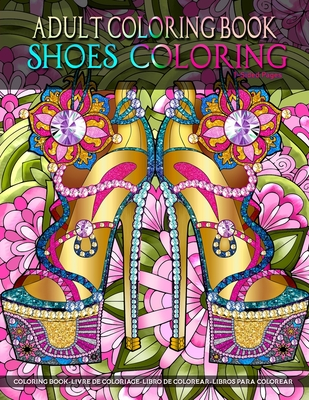 Adult Coloring Book Shoes Coloring: Women Coloring Book featuring High Heels & Vintage Shoes Fashion Coloring Stress Relieving Coloring Page in Mandala Coloring Style for Relaxation and Boost Creativity