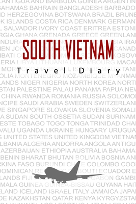 South Vietnam Travel Diary: Travel and vacation diary for South Vietnam. A logbook with important pre-made pages and many free sites for your travel memories. For a present, notebook or as a parting gift